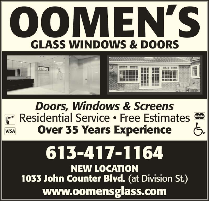 Oomen's Glass Ltd (613-547-5494) - Display Ad - OOMEN'S GLASS WINDOWS & DOORS 613-417-1164 NEW LOCATION 1033 John Counter Blvd. (at Division St.) www.oomensglass.com Doors, Windows & Screens Residential Service • Free Estimates Over 35 Years Experience