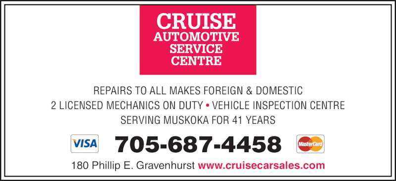 Cruise Automotive & Towing Inc (705-687-4458) - Display Ad - REPAIRS TO ALL MAKES FOREIGN & DOMESTIC 2 LICENSED MECHANICS ON DUTY • VEHICLE INSPECTION CENTRE SERVING MUSKOKA FOR 41 YEARS 180 Phillip E. Gravenhurst www.cruisecarsales.com 705-687-4458