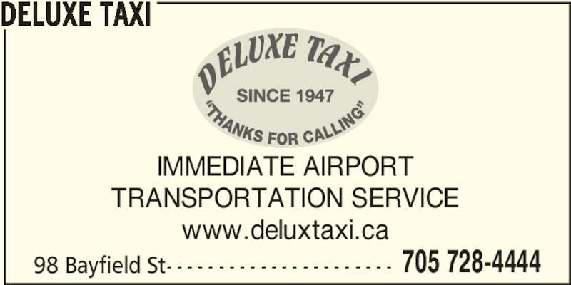 Deluxe Taxi (705-728-4444) - Display Ad - 705 728-4444 DELUXE TAXI IMMEDIATE AIRPORT TRANSPORTATION SERVICE www.deluxtaxi.ca 98 Bayfield St- - - - - - - - - - - - - - - - - - - - - -