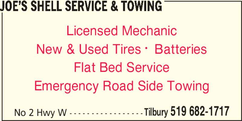 Joe's Shell Service & Towing (5196821717) - Display Ad - JOE'S SHELL SERVICE & TOWING No 2 Hwy W - - - - - - - - - - - - - - - - - Licensed Mechanic New & Used Tires •  Batteries Flat Bed Service Emergency Road Side Towing  Tilbury 519 682-1717
