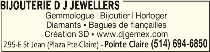 Bijouterie D J Jewellers (5146946850) - Annonce illustrée======= - Gemmologue   Bijoutier   Horloger Diamants • Bagues de fiançailles BIJOUTERIE D J JEWELLERS Pointe Claire (514) 694-6850295-E St Jean (Plaza Pte-Claire) - Création 3D • www.djgemex.com
