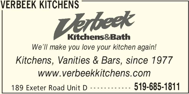 Verbeek Kitchens (5196851811) - Display Ad - VERBEEK KITCHENS 189 Exeter Road Unit D 519-685-1811- - - - - - - - - - - - Kitchens, Vanities & Bars, since 1977 www.verbeekkitchens.com We'll make you love your kitchen again!