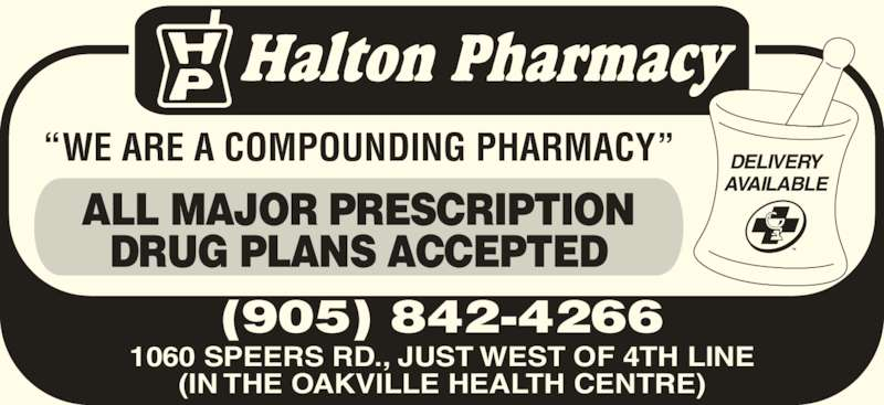 """Halton Pharmacy (905-842-4266) - Display Ad - (905) 842-4266 1060 SPEERS RD., JUST WEST OF 4TH LINE (IN THE OAKVILLE HEALTH CENTRE) DELIVERY AVAILABLE """"WE ARE A COMPOUNDING PHARMACY"""" ALL MAJOR PRESCRIPTION DRUG PLANS ACCEPTED"""