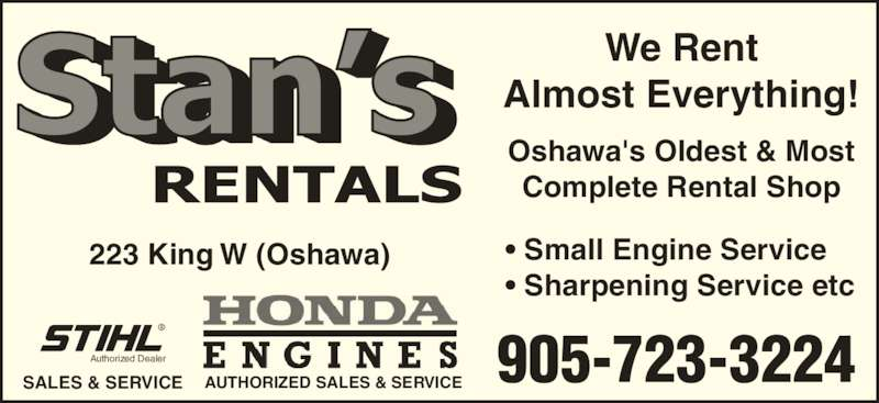 Stan's Rentals (9057233224) - Display Ad - • Small Engine Service  • Sharpening Service etc Authorized Dealer SALES & SERVICE AUTHORIZED SALES & SERVICE 223 King W (Oshawa) 905-723-3224 We Rent Almost Everything! Oshawa's Oldest & Most Complete Rental Shop