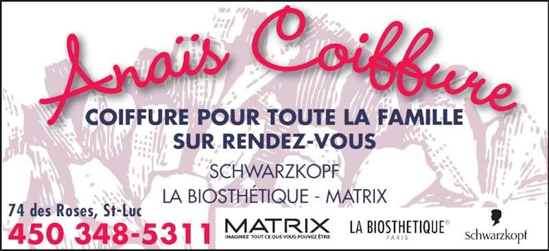Anaïs Coiffure (450-348-5311) - Annonce illustrée======= - COIFFURE POUR TOUTE LA FAMILLE SUR RENDEZ-VOUS SCHWARZKOPF LA BIOSTHÉTIQUE - MATRIX 450 348-5311 74 des Roses, St-Luc Anaïs Coiffure
