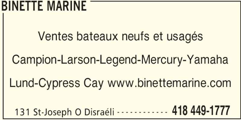 Binette Marine (418-449-1777) - Annonce illustrée======= - Ventes bateaux neufs et usagés Campion-Larson-Legend-Mercury-Yamaha Lund-Cypress Cay www.binettemarine.com BINETTE MARINE 131 St-Joseph O Disraéli 418 449-1777- - - - - - - - - - - -