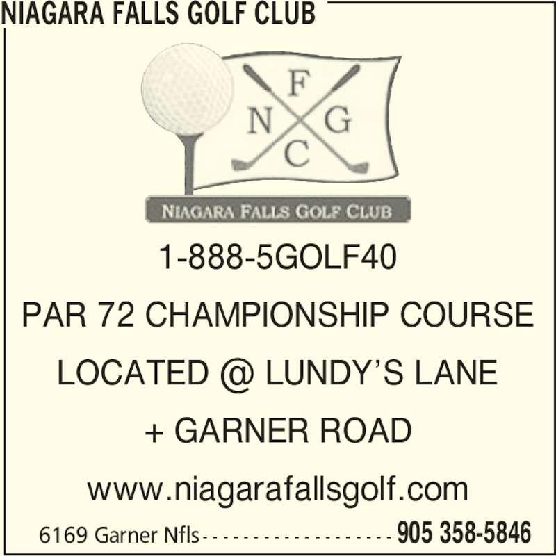 Niagara Falls Golf Club (905-358-5846) - Display Ad - NIAGARA FALLS GOLF CLUB 1-888-5GOLF40 PAR 72 CHAMPIONSHIP COURSE + GARNER ROAD www.niagarafallsgolf.com  6169 Garner Nfls - - - - - - - - - - - - - - - - - - - 905 358-5846