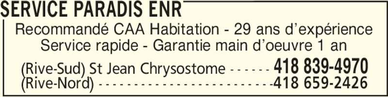 Service Paradis Enr (418-839-4970) - Annonce illustrée======= - Recommandé CAA Habitation - 29 ans d'expérience Service rapide - Garantie main d'oeuvre 1 an SERVICE PARADIS ENR (Rive-Sud) St Jean Chrysostome - - - - - - 418 839-4970 (Rive-Nord) - - - - - - - - - - - - - - - - - - - - - - - - -418 659-2426