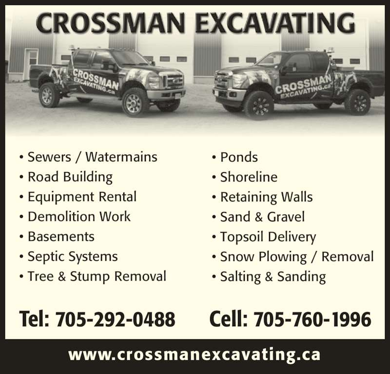 Crossman Excavating (705-292-0488) - Display Ad - • Retaining Walls • Sewers / Watermains  • Road Building  • Equipment Rental  • Demolition Work  • Basements  • Septic Systems  • Tree & Stump Removal  Tel: 705-292-0488      Cell: 705-760-1996 www.crossmanexcavating.ca • Ponds • Shoreline • Retaining Walls • Sand & Gravel • Topsoil Delivery • Snow Plowing / Removal • Salting & Sanding • Sewers / Watermains  • Road Building  • Equipment Rental  • Demolition Work  • Basements  • Septic Systems  • Tree & Stump Removal  Tel: 705-292-0488      Cell: 705-760-1996 www.crossmanexcavating.ca • Ponds • Shoreline • Sand & Gravel • Topsoil Delivery • Snow Plowing / Removal • Salting & Sanding