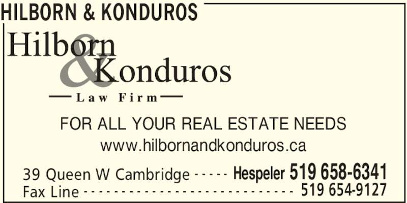 Hilborn & Konduros (519-658-6341) - Display Ad - HILBORN & KONDUROS 39 Queen W Cambridge Hespeler 519 658-6341- - - - - Fax Line 519 654-9127- - - - - - - - - - - - - - - - - - - - - - - - - - - - FOR ALL YOUR REAL ESTATE NEEDS www.hilbornandkonduros.ca