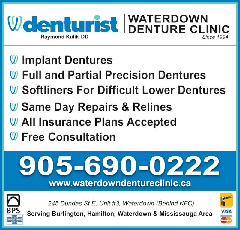 Waterdown Denture Clinic (9056900222) - Display Ad - 905-690-0222 www.waterdowndentureclinic.ca Implant Dentures Full and Partial Precision Dentures Softliners For Difficult Lower Dentures Same Day Repairs & Relines All Insurance Plans Accepted Free Consultation