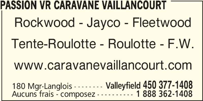 Caravane Vaillancourt (450-377-1408) - Annonce illustrée======= - PASSION VR CARAVANE VAILLANCOURT Rockwood - Jayco - Fleetwood Tente-Roulotte - Roulotte - F.W. www.caravanevaillancourt.com 180 Mgr-Langlois - - - - - - - - Valleyfield 450 377-1408 Aucuns frais - composez - - - - - - - - - - 1 888 362-1408