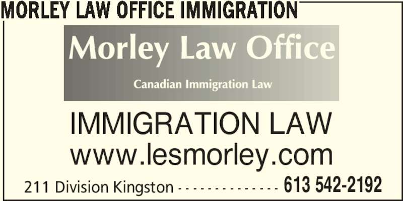 Morley Law Office Immigration (6135422192) - Display Ad - 613 542-2192 MORLEY LAW OFFICE IMMIGRATION IMMIGRATION LAW www.lesmorley.com 211 Division Kingston - - - - - - - - - - - - - -