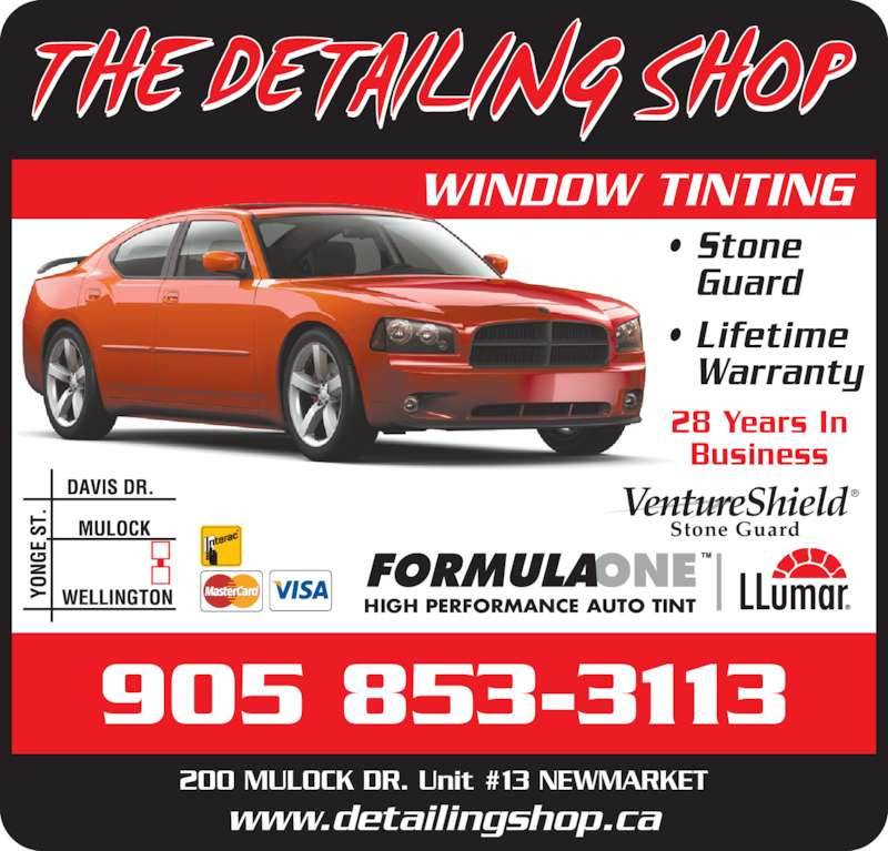 Detailing Shop/Formulaone (905-853-3113) - Display Ad - www.detailingshop.ca 905 853-3113 WINDOW TINTING 200 MULOCK DR. Unit #13 NEWMARKET ®VentureShield Stone Guard HIGH PERFORMANCE AUTO TINT  28 Years In Business • Stone Guard • Lifetime Warranty
