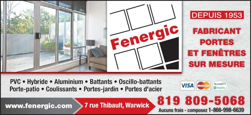 Fenergic Inc (819-358-3400) - Annonce illustrée======= - PVC • Hybride • Aluminium • Battants • Oscillo-battants Porte-patio • Coulissants • Portes-jardin • Portes d'acier FABRICANT PORTES ET FENÊTRES SUR MESURE Aucuns frais - composez 1-866-998-6639 819 809-50687 rue Thibault, Warwickwww.fenergic.com