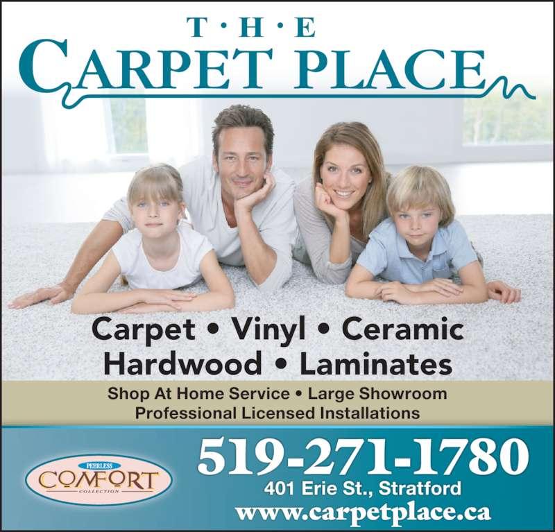 The Carpet Place (519-271-1780) - Display Ad - Carpet • Vinyl • Ceramic Hardwood • Laminates 519-271-1780 www.carpetplace.ca 401 Erie St., Stratford Shop At Home Service • Large Showroom Professional Licensed Installations