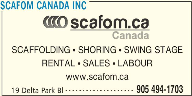 Scafom Canada Inc (905-494-1703) - Display Ad - 19 Delta Park Bl 905 494-1703- - - - - - - - - - - - - - - - - - - - SCAFFOLDING • SHORING • SWING STAGE RENTAL • SALES • LABOUR www.scafom.ca SCAFOM CANADA INC