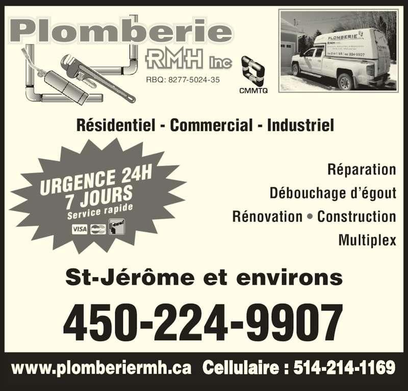 Plomberie R M H (450-224-9907) - Annonce illustrée======= - Réparation Débouchage d'égout  Rénovation • Construction Multiplex 450-224-9907 Résidentiel - Commercial - Industriel St-Jérôme et environs URGENCE  24H 7 JOURS Service r apide RBQ: 8277-5024-35 Cellulaire : 514-214-1169www.plomberiermh.ca
