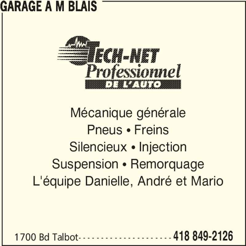 Garage A M Blais (418-849-2126) - Annonce illustrée======= - Mécanique générale Pneus π Freins Silencieux π Injection Suspension π Remorquage L'équipe Danielle, André et Mario GARAGE A M BLAIS 1700 Bd Talbot- - - - - - - - - - - - - - - - - - - - - 418 849-2126