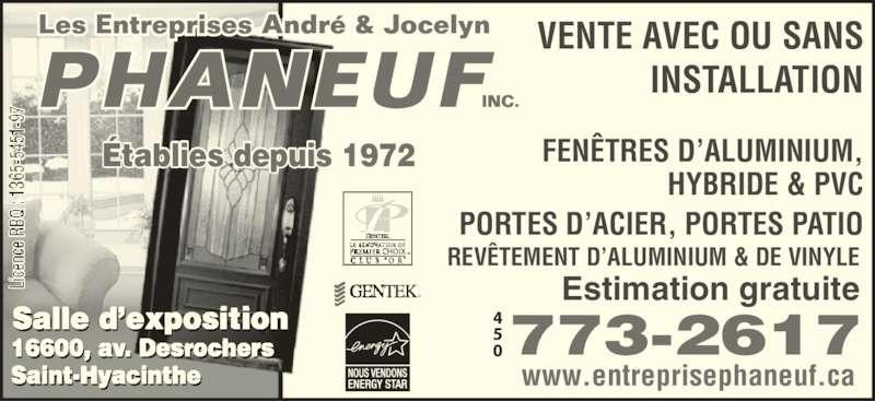 Entreprise André & Jocelyn Phaneuf (450-773-2617) - Annonce illustrée======= - VENTE AVEC OU SANS INSTALLATION FENÊTRES D'ALUMINIUM, HYBRIDE & PVC PORTES D'ACIER, PORTES PATIO REVÊTEMENT D'ALUMINIUM & DE VINYLE Estimation gratuite 773-2617 www.entreprisephaneuf.ca Salle d'exposition 16600, av. Desrochers Saint-Hyacinthe Établies depuis 1972 ®