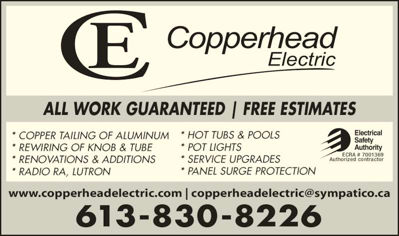 Copperhead Electric (613-830-8226) - Display Ad - 613-830-8226 ALL WORK GUARANTEED | FREE ESTIMATES ECRA # 7001369 Authorized contractor * COPPER TAILING OF ALUMINUM * REWIRING OF KNOB & TUBE * RENOVATIONS & ADDITIONS * RADIO RA, LUTRON * HOT TUBS & POOLS * POT LIGHTS * SERVICE UPGRADES * PANEL SURGE PROTECTION
