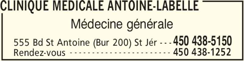 Clinique Médicale Antoine-Labelle (450-438-5150) - Annonce illustrée======= - CLINIQUE MEDICALE ANTOINE-LABELLE 555 Bd St Antoine (Bur 200) St Jér - - - 450 438-5150 Rendez-vous 450 438-1252- - - - - - - - - - - - - - - - - - - - - - - Médecine générale