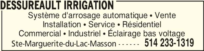Dessureault Irrigation (5142331319) - Annonce illustrée======= - DESSUREAULT IRRIGATION  514 233-1319Ste-Marguerite-du-Lac-Masson - - - - - - Système d'arrosage automatique π Vente Installation π Service π Résidentiel Commercial π Industriel π Éclairage bas voltage