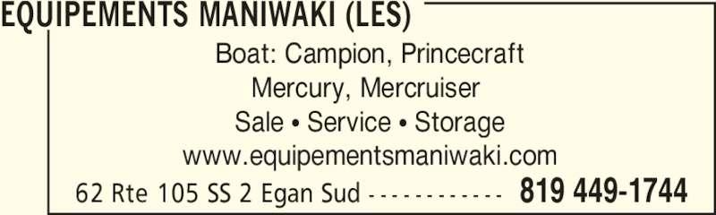 Les Equipements Maniwaki (819-449-1744) - Display Ad - Boat: Campion, Princecraft Mercury, Mercruiser  Sale • Service • Storage www.equipementsmaniwaki.com EQUIPEMENTS MANIWAKI (LES) 62 Rte 105 SS 2 Egan Sud - - - - - - - - - - - - 819 449-1744 Boat: Campion, Princecraft Mercury, Mercruiser  Sale • Service • Storage www.equipementsmaniwaki.com EQUIPEMENTS MANIWAKI (LES) 62 Rte 105 SS 2 Egan Sud - - - - - - - - - - - - 819 449-1744