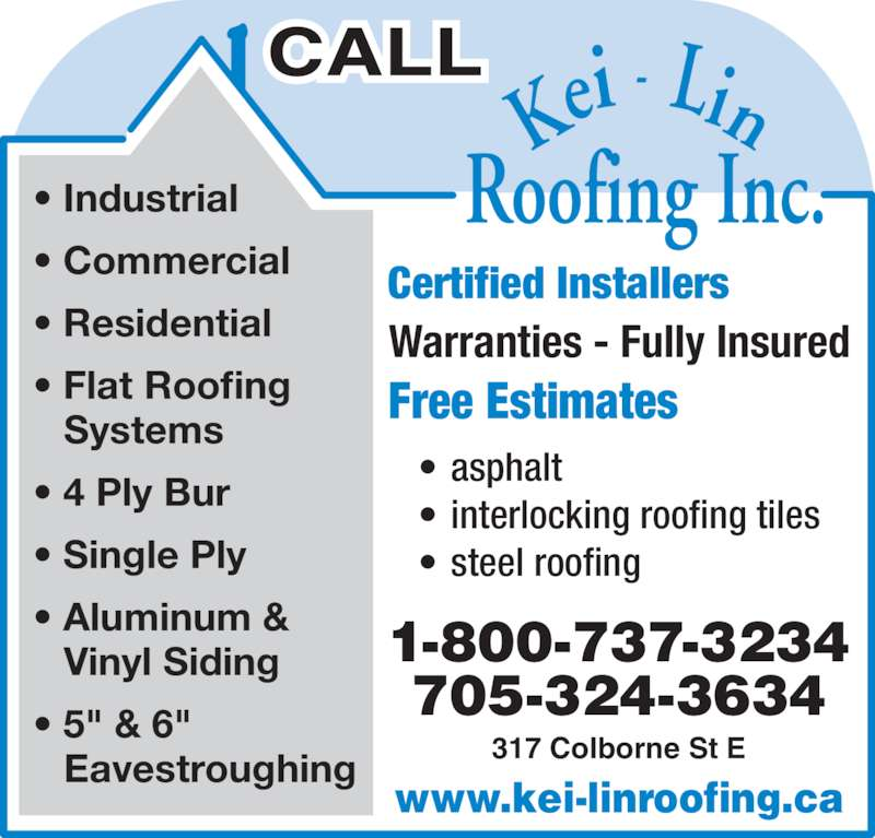 "Kei-Lin Roofing Inc (1-800-737-3234) - Display Ad - • asphalt  • interlocking roofing tiles • steel roofing 1-800-737-3234 705-324-3634 Certified Installers Warranties - Fully Insured Free Estimates www.kei-linroofing.ca 317 Colborne St E • Industrial • Commercial • Residential • Flat Roofing  Systems • 4 Ply Bur • Single Ply • Aluminum &   Vinyl Siding • 5"" & 6""  Eavestroughing"