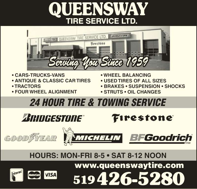 Queensway Tire Service Ltd (519-426-5280) - Display Ad - HOURS: MON-FRI 8-5 • SAT 8-12 NOON 519      426-5280 www.queenswaytire.com 24 HOUR TIRE & TOWING SERVICE  • CARS-TRUCKS-VANS • ANTIQUE & CLASSIC CAR TIRES • TRACTORS • FOUR WHEEL ALIGNMENT • WHEEL BALANCING • USED TIRES OF ALL SIZES • BRAKES • SUSPENSION • SHOCKS • STRUTS • OIL CHANGES