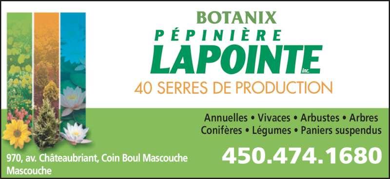 Pépinière Lapointe (450-474-1680) - Annonce illustrée======= - BOTANIX Annuelles • Vivaces • Arbustes • Arbres Conifères • Légumes • Paniers suspendus 970, av. Châteaubriant, Coin Boul Mascouche Mascouche