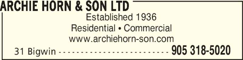 Archie Horn & Son Ltd (905-318-5020) - Display Ad - 31 Bigwin - - - - - - - - - - - - - - - - - - - - - - - - - 905 318-5020 Established 1936 Residential π Commercial www.archiehorn-son.com ARCHIE HORN & SON LTD