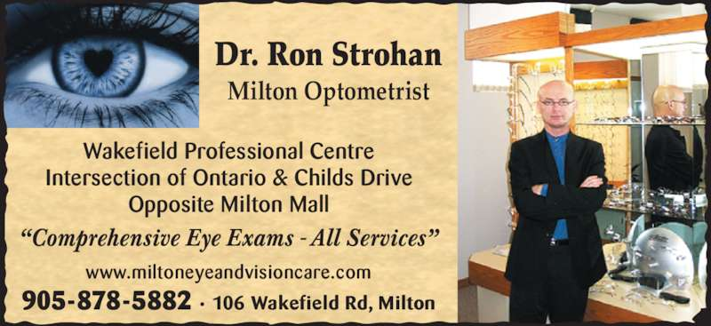 """Strohan Ron Dr (905-878-5882) - Display Ad - www.miltoneyeandvisioncare.com 905-878-5882 · 106 Wakefield Rd, Milton """"Comprehensive Eye Exams - All Services"""" Dr. Ron Strohan Intersection of Ontario & Childs Drive Opposite Milton Mall Milton Optometrist Wakefield Professional Centre"""