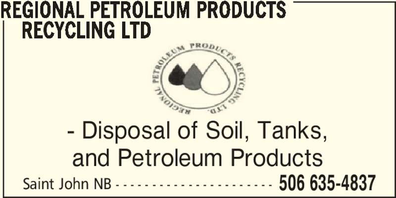 Regional Petroleum Products Recycling Ltd (506-635-4837) - Display Ad - Saint John NB - - - - - - - - - - - - - - - - - - - - - - 506 635-4837 REGIONAL PETROLEUM PRODUCTS      RECYCLING LTD - Disposal of Soil, Tanks, and Petroleum Products
