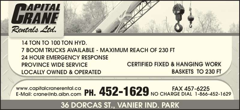Capital Crane Rental Ltd (506-452-1629) - Display Ad - 14 TON TO 100 TON HYD. 7 BOOM TRUCKS AVAILABLE - MAXIMUM REACH OF 230 FT 24 HOUR EMERGENCY RESPONSE  PROVINCE WIDE SERVICE LOCALLY OWNED & OPERATED 36 DORCAS ST., VANIER IND. PARK CERTIFIED FIXED & HANGING WORK BASKETS  TO 230 FT www.capitalcranerental.ca