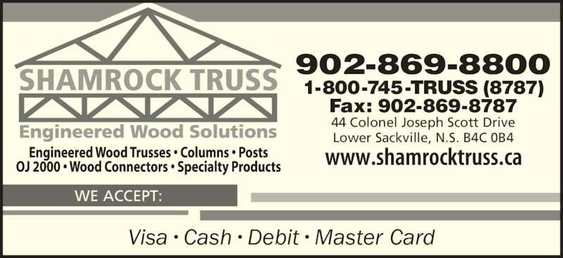 Shamrock Truss (902-869-8800) - Display Ad - WE ACCEPT: 902-869-8800 44 Colonel Joseph Scott Drive Lower Sackville, N.S. B4C 0B4 Fax: 902-869-8787 1-800-745-TRUSS (8787) Visa•Cash•Debit•Master Card