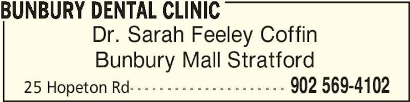 Bunbury Dental Clinic (902-569-4102) - Display Ad - Dr. Sarah Feeley Coffin Bunbury Mall Stratford BUNBURY DENTAL CLINIC 902 569-410225 Hopeton Rd- - - - - - - - - - - - - - - - - - - - -
