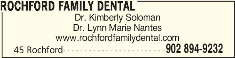 Rochford Family Dental (902-894-9232) - Display Ad - Dr. Kimberly Soloman Dr. Lynn Marie Nantes www.rochfordfamilydental.com 45 Rochford- - - - - - - - - - - - - - - - - - - - - - - - ROCHFORD FAMILY DENTAL 902 894-9232