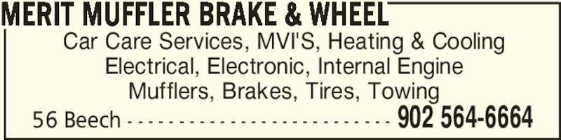 Merit Muffler Brake & Wheel (902-564-6664) - Display Ad - Electrical, Electronic, Internal Engine Mufflers, Brakes, Tires, Towing MERIT MUFFLER BRAKE & WHEEL 902 564-666456 Beech - - - - - - - - - - - - - - - - - - - - - - - - - - Car Care Services, MVI'S, Heating & Cooling