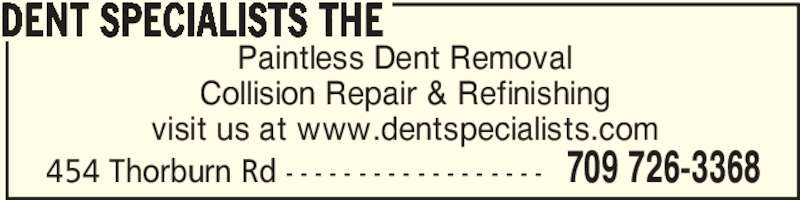 The Dent Specialists (709-726-3368) - Display Ad - Paintless Dent Removal Collision Repair & Refinishing visit us at www.dentspecialists.com DENT SPECIALISTS THE 709 726-3368454 Thorburn Rd - - - - - - - - - - - - - - - - - -