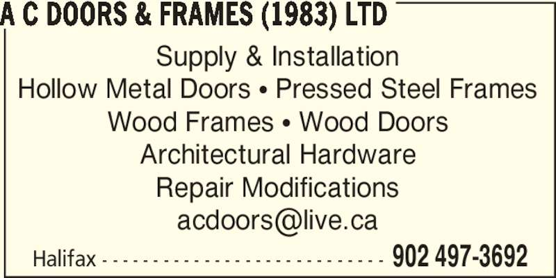 A C Doors & Frames (1983) Ltd (902-497-3692) - Display Ad - Supply & Installation Hollow Metal Doors π Pressed Steel Frames Wood Frames π Wood Doors Architectural Hardware Repair Modifications Halifax - - - - - - - - - - - - - - - - - - - - - - - - - - - - 902 497-3692 A C DOORS & FRAMES (1983) LTD