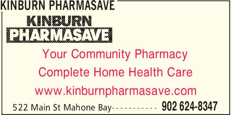 Pharmasave (902-624-8347) - Display Ad - KINBURN PHARMASAVE 902 624-8347522 Main St Mahone Bay- - - - - - - - - - - Your Community Pharmacy Complete Home Health Care www.kinburnpharmasave.com