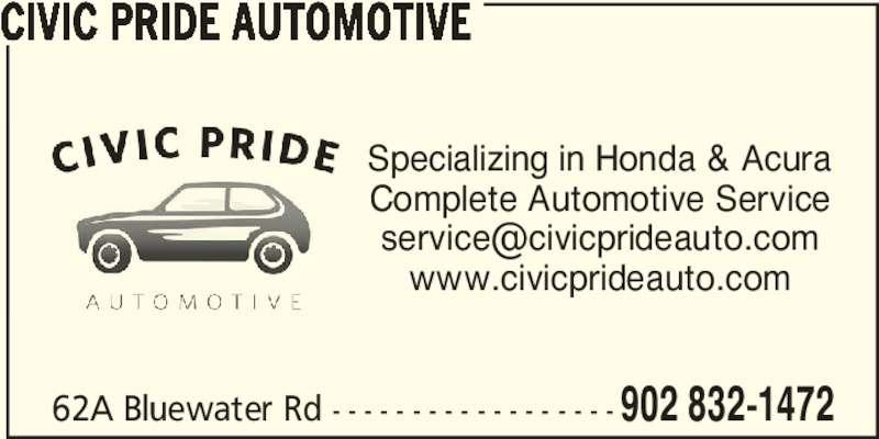 Civic Pride Automotive (902-832-1472) - Display Ad - 62A Bluewater Rd - - - - - - - - - - - - - - - - - - 902 832-1472 CIVIC PRIDE AUTOMOTIVE Specializing in Honda & Acura Complete Automotive Service www.civicprideauto.com