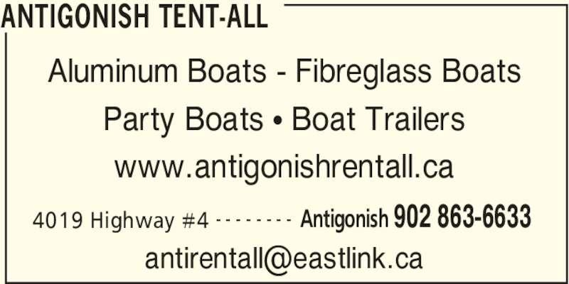 Antigonish Tent-All (902-863-6633) - Display Ad - ANTIGONISH TENT-ALL 4019 Highway #4 Antigonish 902 863-6633- - - - - - - - Aluminum Boats - Fibreglass Boats Party Boats π Boat Trailers www.antigonishrentall.ca ANTIGONISH TENT-ALL 4019 Highway #4 Antigonish 902 863-6633- - - - - - - - Aluminum Boats - Fibreglass Boats Party Boats π Boat Trailers www.antigonishrentall.ca