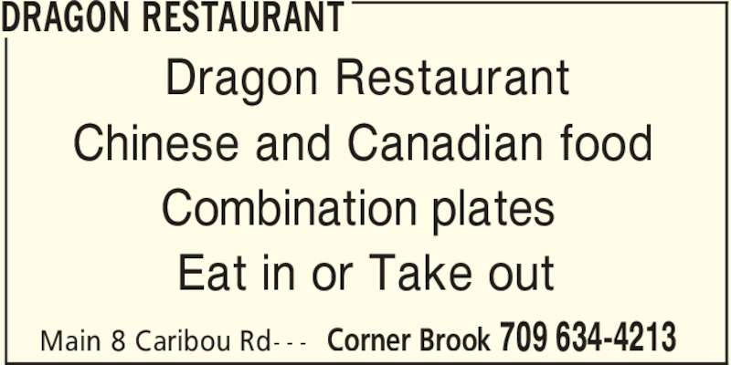 Dragon Restaurant (7096344213) - Display Ad - DRAGON RESTAURANT Corner Brook 709 634-4213Main 8 Caribou Rd- - - Dragon Restaurant Chinese and Canadian food Combination plates Eat in or Take out