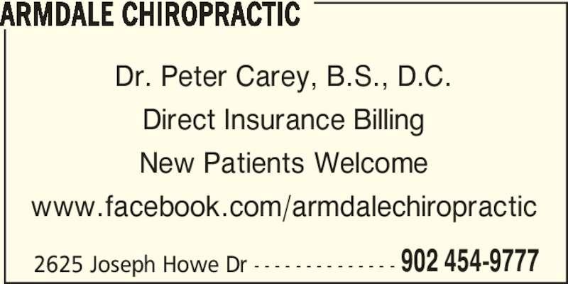 Armdale Chiropractic (902-454-9777) - Display Ad - 2625 Joseph Howe Dr - - - - - - - - - - - - - - 902 454-9777 ARMDALE CHIROPRACTIC Dr. Peter Carey, B.S., D.C. Direct Insurance Billing New Patients Welcome www.facebook.com/armdalechiropractic