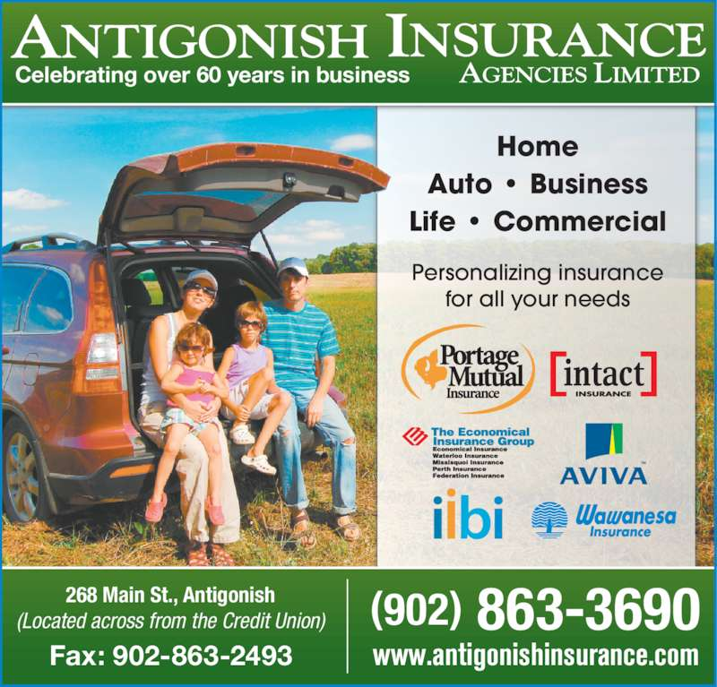Antigonish Insurance Agencies Ltd (902-863-3690) - Display Ad - (902) 863-3690268 Main St., Antigonish(Located across from the Credit Union) Fax: 902-863-2493 Celebrating over 60 years in business Home Auto • Business Life • Commercial www.antigonishinsurance.com Personalizing insurance for all your needs