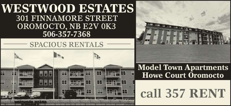 West Wood Estates (5063577368) - Display Ad - WESTWOOD ESTATES 301 FINNAMORE STREET OROMOCTO, NB E2V 0K3 506-357-7368 SPACIOUS RENTALS Model Town Apartments Howe Court Oromocto call 357 RENT