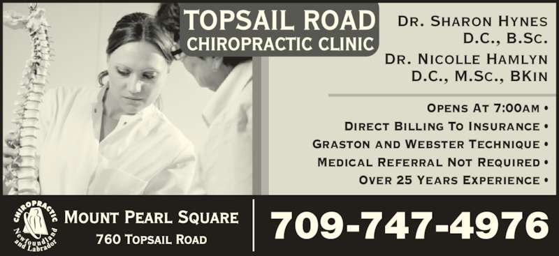 Topsail Road Chiro (709-747-4976) - Display Ad - Opens At 7:00am • Direct Billing To Insurance • Graston and Webster Technique • Medical Referral Not Required • Over 25 Years Experience • Dr. Sharon Hynes D.C., B.Sc. Dr. Nicolle Hamlyn D.C., M.Sc., BKin 709-747-4976