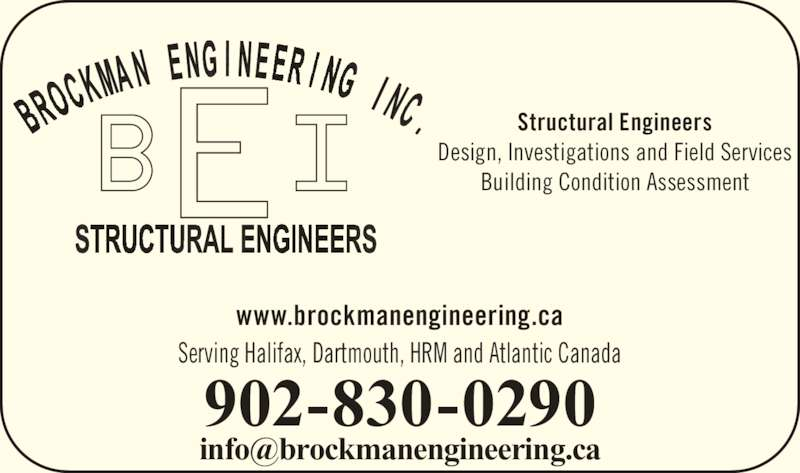 Brockman Engineering Inc (902-830-0290) - Display Ad - Design, Investigations and Field Services Building Condition Assessment www.brockmanengineering.ca Serving Halifax, Dartmouth, HRM and Atlantic Canada 902-830-0290 Structural Engineers